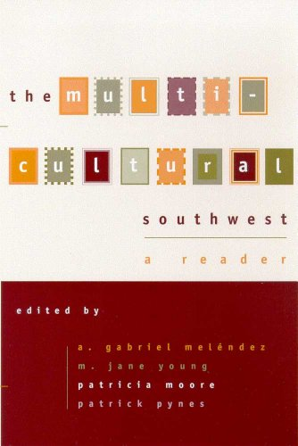 The Multicultural Southwest: A Reader - A. Gabriel Melendez; M. Jane Young; Patricia Moore; Patrick Pynes