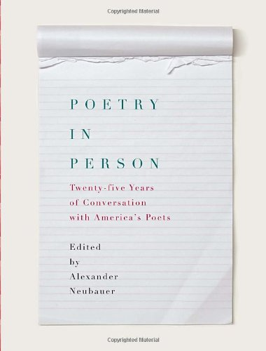 Poetry in Person: Twenty-five Years of Conversation with America's Poets - Alexander Neubauer