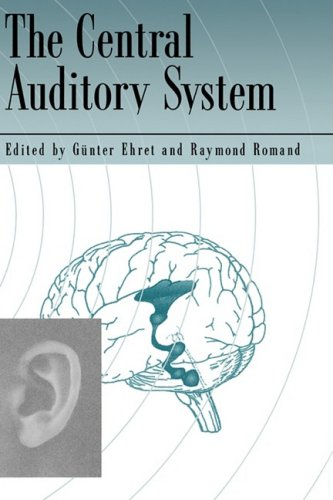 The Central Auditory System - Gunter Ehret; Raymond Romand
