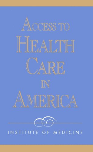 Access to Health Care in America - Committee on Monitoring Access to Personal Health Care Services; Institute of Medicine
