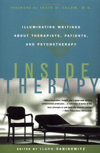 Inside Therapy: Illuminating Writings About Therapists, Patients, and Psychotherapy - Ilana Rabinowitz