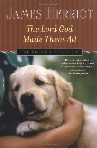 The Lord God Made Them All (All Creatures Great and Small) - James Herriot