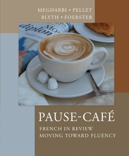 Pause-Cafe: French in Review - Moving Toward Fluency - Nora Megharbi, St?phanie Pellet, Carl Blyth, Sharon Foerster