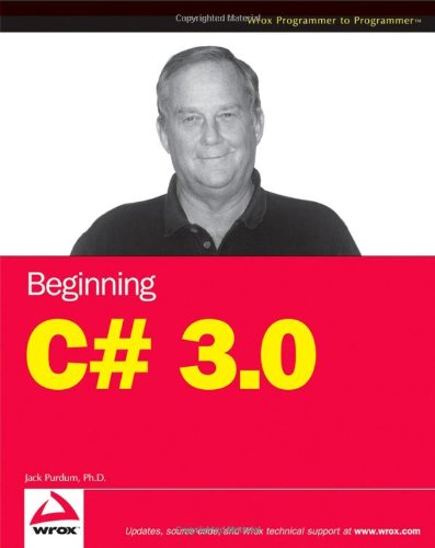 Beginning C# 3.0: An Introduction to Object Oriented Programming - Jack Purdum
