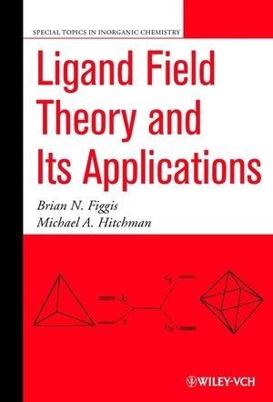 Ligand Field Theory and Its Applications - Brian N. Figgis; Michael A. Hitchman