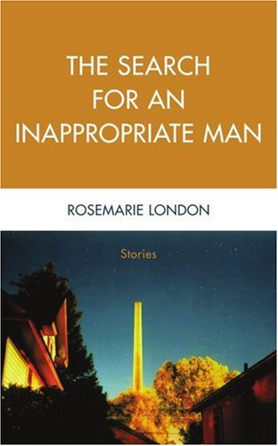 The Search for an Inappropriate Man: Stories - RoseMarie London