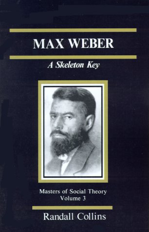 Max Weber: A Skeleton Key (The Masters of Sociological Theory) - Randall Collins