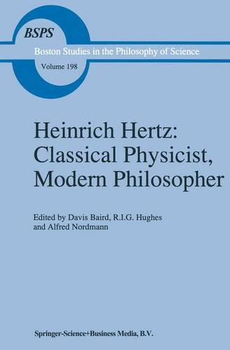 Heinrich Hertz: Classical Physicist, Modern Philosopher (Boston Studies in the Philosophy and History of Science) - D. Baird; R.I. Hughes; Alfred Nordmann