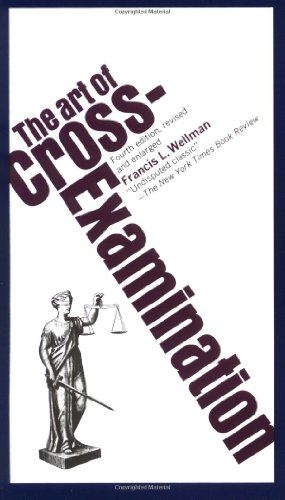 The Art of Cross-Examination - Wellman, Francis L.