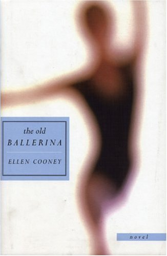 The Old Ballerina: Novel - Ellen Cooney