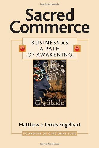 Sacred Commerce: Business as a Path of Awakening - Matthew Engelhart, Terces Engelhart