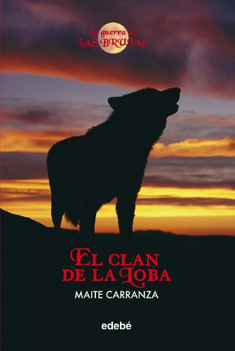 El Clan de La Lobra (La Guerra De Las Brujas / the War of the Witches) (Spanish Edition) - Maite Carranza