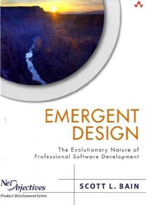 Emergent Design: The Evolutionary Nature of Professional Software Development - Scott Bain