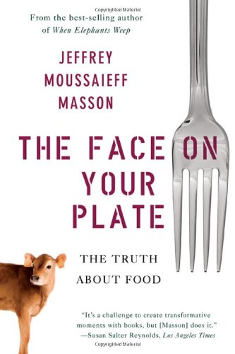 The Face on Your Plate: The Truth About Food - Jeffrey Moussaieff Masson