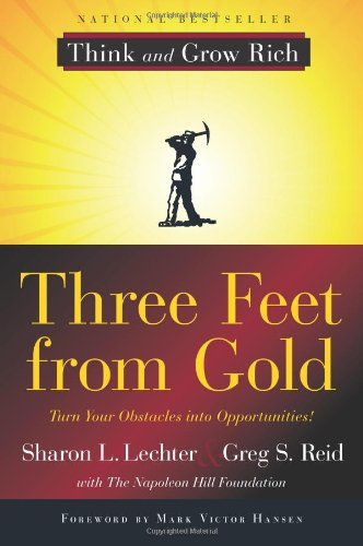Three Feet from Gold: Turn Your Obstacles in Opportunities (Think and Grow Rich) - Sharon L. Lechter CPA, Greg S. Reid
