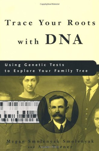 Trace Your Roots with DNA: Using Genetic Tests to Explore Your Family Tree - Megan Smolenyak, Ann Turner