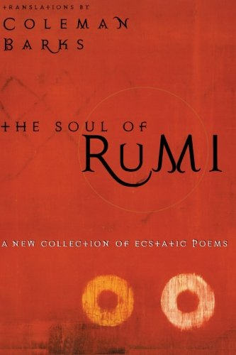 The Soul of Rumi: A New Collection of Ecstatic Poems - Coleman Barks