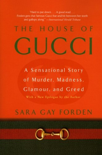 The House of Gucci: A Sensational Story of Murder, Madness, Glamour, and Greed - Sara G. Forden