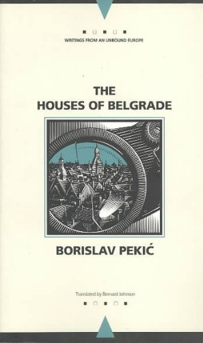 The Houses of Belgrade (Writings from an Unbound Europe) - Borislav Pekic
