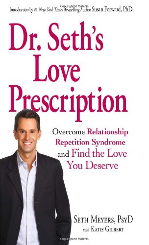 Dr. Seth's Love Prescription: Overcome Relationship Repetition Syndrome and Find the Love You Deserve - Meyers Dr. Seth