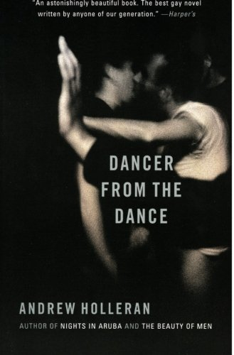 Dancer from the Dance: A Novel - Andrew Holleran