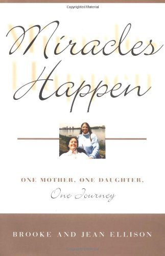 Miracles Happen: One Mother, One Daughter, One Journey - Brooke Ellison; Jean Ellison