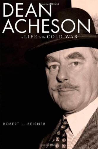 Dean Acheson: A Life in the Cold War - Robert L. Beisner