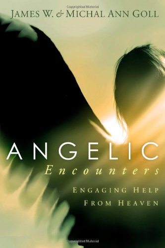 Angelic Encounters: Engaging Help From Heaven - James W. Goll, Michal Ann Goll