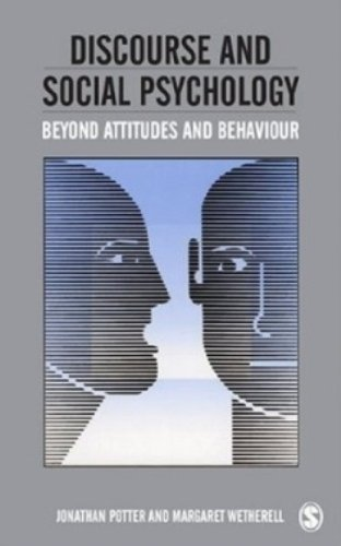 Discourse and Social Psychology: Beyond Attitudes and Behaviour - Jonathan Potter; Margaret Wetherell