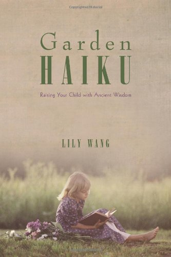 Garden Haiku: Raising Your Child with Ancient Wisdom - Lily Wang