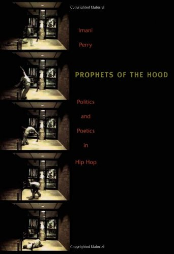 Prophets of the Hood: Politics and Poetics in Hip Hop - Imani Perry