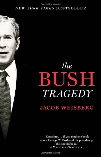 The Bush Tragedy - Jacob Weisberg