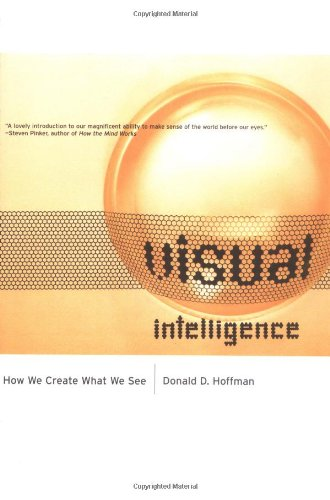 Visual Intelligence: How We Create What We See - Donald D. Hoffman