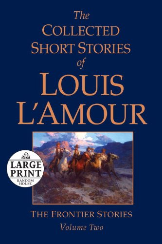 The Collected Short Stories of Louis L'Amour, Volume 2: The Frontier Stories (Random House Large Print) - Louis L'Amour