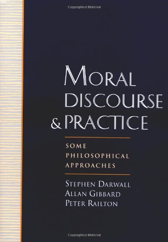 Moral Discourse and Practice: Some Philosophical Approaches - Stephen Darwall; Allan Gibbard; Peter Railton