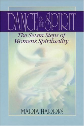 Dance of the Spirit: The Seven Stages of Women's Spirituality - Maria Harris