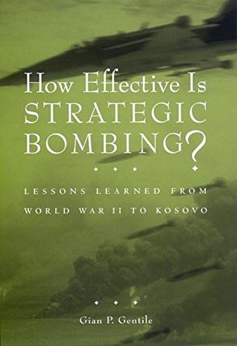 How Effective is Strategic Bombing?: Lessons Learned From World War II to Kosovo (World of War) - Gian P. Gentile