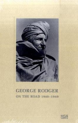 George Rodger: On the Road 1940-1949: From the Diary of a Photographer and Adventurer - George Rodger