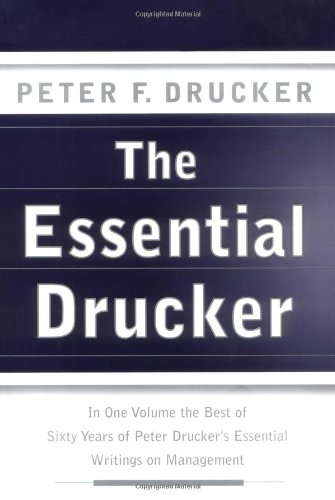The Essential Drucker: In One Volume the Best of Sixty Years of Peter Drucker's Essential Writings on Management - Peter F. Drucker