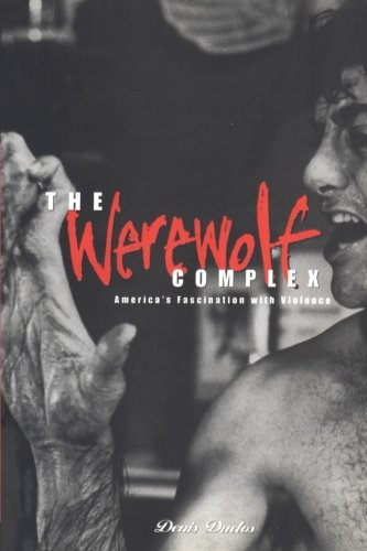Werewolf Complex: America's Fascination with Violence America's Fascination with Violence (Global Issues Series) - Denis Duclos