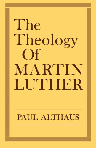 The Theology of Martin Luther - Paul Althaus