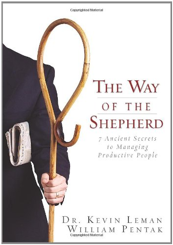 The Way of the Shepherd: 7 Ancient Secrets to Managing Productive People - Kevin Leman, William Pentak