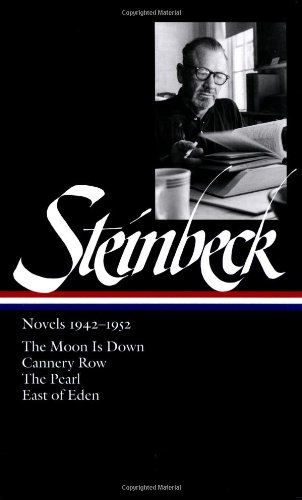 Steinbeck Novels 1942-1952: The Moon Is Down / Cannery Row / The Pearl / East of Eden (Library of America) - John Steinbeck