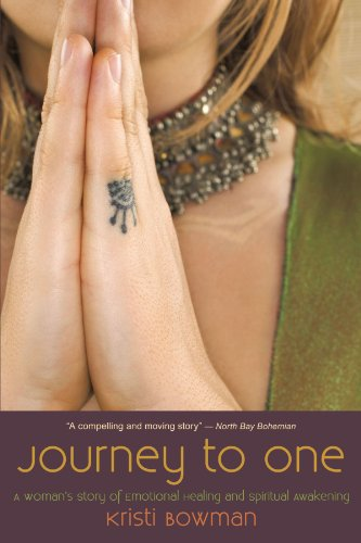 Journey To One: A Woman's Story Of Emotional Healing And Spiritual Awakening - Kristi Bowman