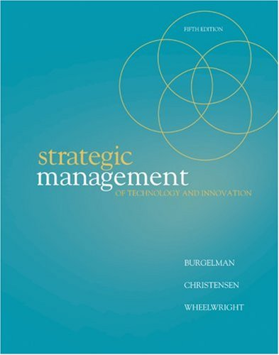 Strategic Management of Technology and Innovation - Robert Burgelman, Clayton Christensen, Steven Wheelwright