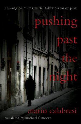 Pushing Past the Night: Coming to Terms With Italy's Terrorist Past - Mario Calabresi