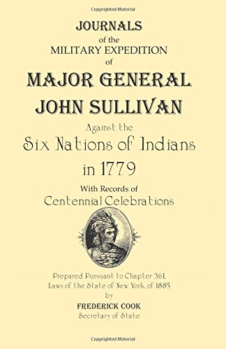 Journals of the Military Expedition of Major General John Sullivan Against the Six Nations of Indians in 1779 - Frederick Cook