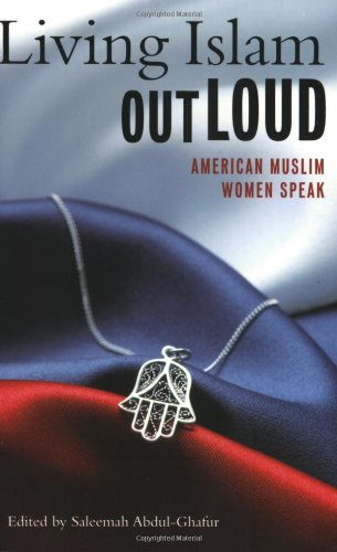 Living Islam Out Loud: American Muslim Women Speak - Saleemah Abdul-Ghafur