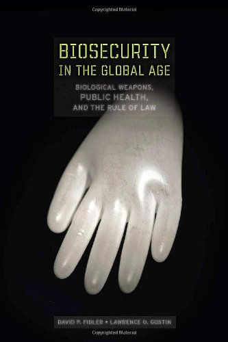 Biosecurity in the Global Age: Biological Weapons, Public Health, and the Rule of Law (Stanford Law Books) - David Fidler; Lawrence Gostin