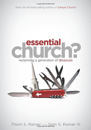 Essential Church?: Reclaiming a Generation of Dropouts - Thom S. Rainer, Sam S. Rainer